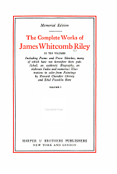 The Complete Works of James Whitcomb Riley: In Ten Volumes, Including Poems and Prose Sketches, Many of which Have Not Heretofore Been Published; an Authentic Biography, an Elaborate Index and Numerous Illustrations in Color from Paintings by Howard Chandler Christy and Ethel Franklin Betts, Volume 1
