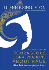 Courageous Conversations About Race: A Field Guide for Achieving Equity in Schools, Edition 2