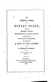The Poetical Works of Robert Burns: Including Several Pieces Not Inserted in Dr. Currie's Edition. Exhibited Under a New Plan of Arrangement, and Preceded by a Life of the Author, with Notes, and a Complete Glossary ...