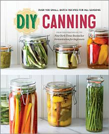 DIY Canning  Over 100 Small Batch Recipes For All Seasons