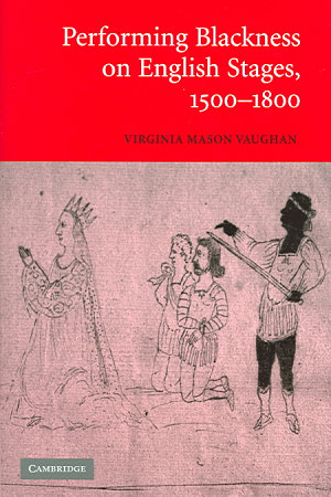 Performing Blackness on English Stages  1500 1800
