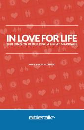 In Love for Life: Building or Rebuilding a Great Marriage