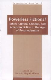 Powerless Fictions?: Ethics, Cultural Critique, and American Fiction in the Age of Postmodernism