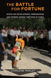 The Battle for Fortune: State-Led Development, Personhood, and Power among Tibetans in China, Edition 2