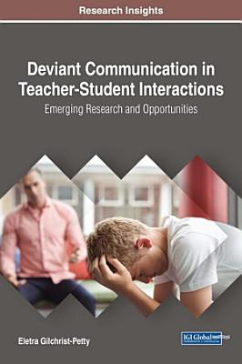 Deviant Communication in Teacher Student Interactions  Emerging Research and Opportunities