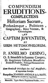Anselmi Desing Compendium eruditionis: complectens historiam sacram, profanamque, politicen, geographiam ...
