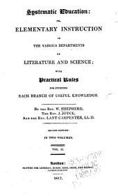 Systematic Education, Or, Elementary Instruction in the Various Departments of Literature and Science: With Practical Rules for Studying Each Branch of Useful Knowledge, Volume 2