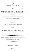 The Dawn of Universal Peace  Containing Remarks on the Proper Method of Publishing the Gospel  with the Outlines of a Plan for Abolishing War PDF