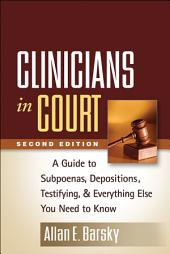 Clinicians in Court, Second Edition: A Guide to Subpoenas, Depositions, Testifying, and Everything Else You Need to Know, Edition 2