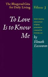 To Love Is to Know Me: The Bhagavad Gita for Daily Living, Volume III