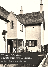 The model village and its cottages: Bournville: illustrated by fifty-seven plates of plans, views & details
