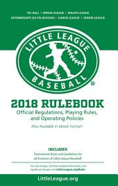 2018 Little League® Baseball Official Regulations, Playing Rules, and Operating Policies: Tournament Rules and Guidelines for All Divisions of Little League® Baseball