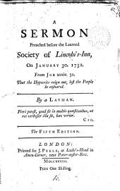 A Sermon Preached Before the Learned Society of Lincoln's-Inn, on January 30. 1732: ... By a Layman, Volume 16