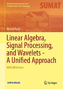 Linear Algebra  Signal Processing  and Wavelets   A Unified Approach PDF