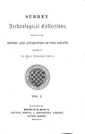 Surrey Archaeological Collections: Relating to the History and Antiquities of the County, Volume 1