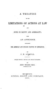 A treatise on the limitations of actions at law and suits in equity and admiralty: with an appendix containing the American and English statutes of limitations