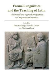 Formal Linguistics and the Teaching of Latin: Theoretical and Applied Perspectives in Comparative Grammar
