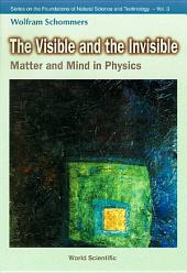 The Visible and the Invisible: Matter and Mind in Physics