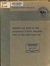 Reports and Maps of the Geological Survey Released Only in the Open Files, 1964