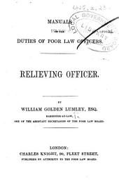 Manuals of the Duties of Poor Law Officers. Relieving Officer