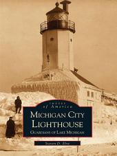 Michigan City Lighthouse: Guardians of Lake Michigan