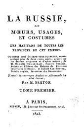 La Russie ou moeurs, usages et costumes des habitans de toutes les provinces de cet empire: ouvrage orné de cent-onze planches.... Tome premier