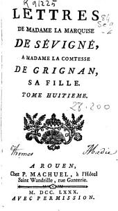 Lettres de Madame la Marquise de Sévigné, a Madame la Comtesse de Grignan, sa fille: tome huitieme, Volume7