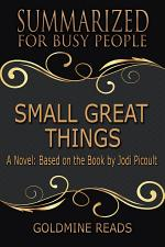 SMALL GREAT THINGS – Summarized for Busy People