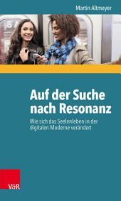 Auf der Suche nach Resonanz: Wie sich das Seelenleben in der digitalen Moderne verändert, Ausgabe 2