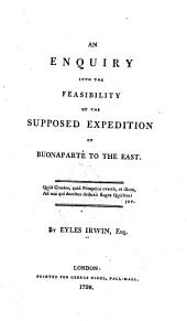 An Enquiry Into the Feasibility of the Supposed Expedition of Buonaparté to the East