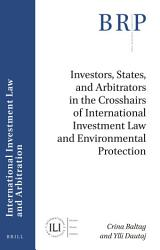Investors States And Arbitrators In The Crosshairs Of International Investment Law And Environmental Protection Book PDF