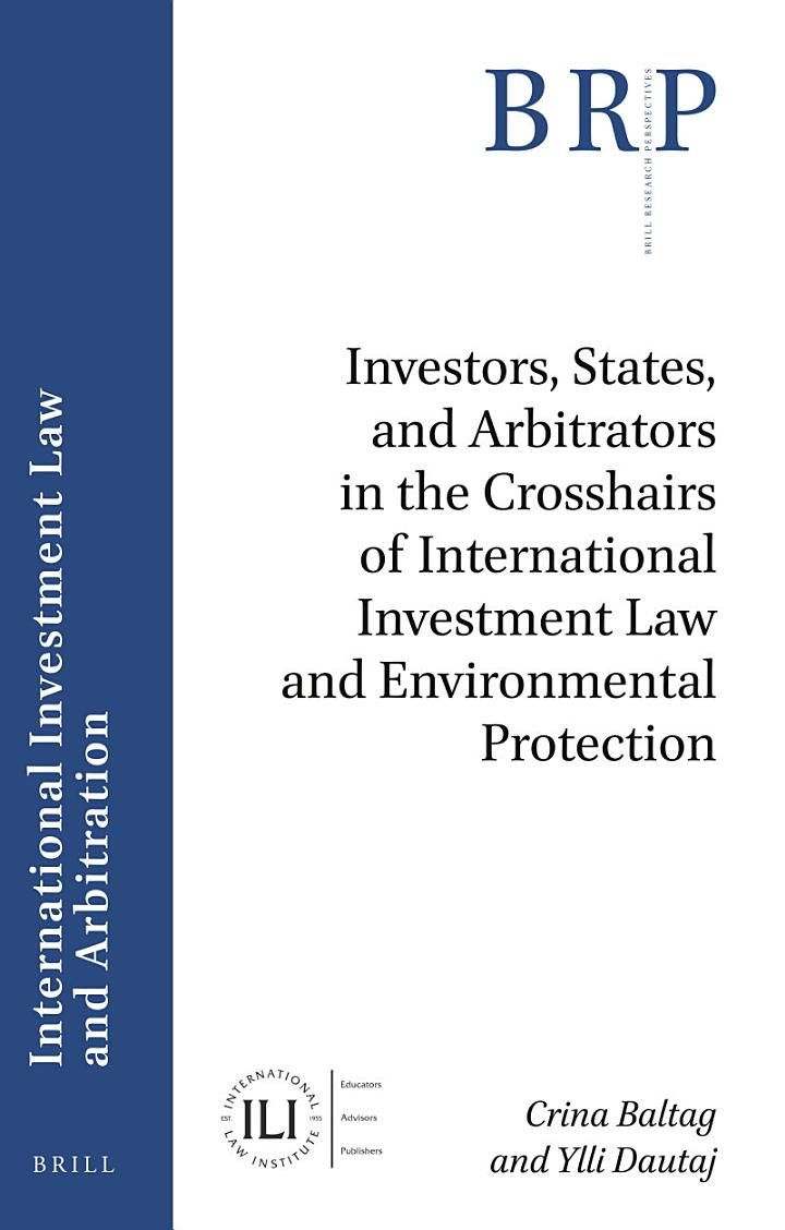 Investors, States, and Arbitrators in the Crosshairs of International Investment Law and Environmental Protection