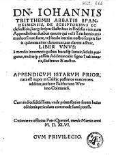 Dn. Iohannis Tritthemii [...] De scriptoribvs ecclesiasticis, siue p[er] scripta illustribus in ecclesia viris, cum appendicibus duabus [...] liber vnvs [...] Appendicvm istarvm prior, nata est nuper in Gallijs: posterior nunc recens additur additur Balthazaro Werlino [...].