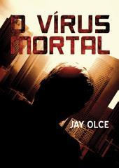 O Vírus Mortal