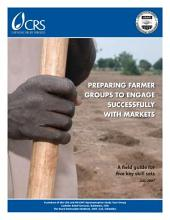 Preparing Farmer Groups to Engage Successfully With Markets: A Field Guide for Five Key Skill Sets