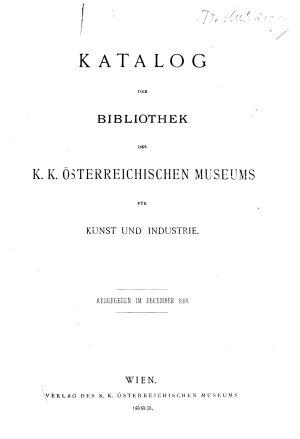 Katalog der Bibliothek des K K    sterreichischen Museums f  r Kunst und Industrie PDF