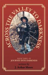 Across the Valley to Darkness: Journey Into Darkness -, Book 3
