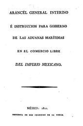 Arancél general interino é instrucción para gobierno de las aduanas marítimas en el comercio libre del imperio mexicano