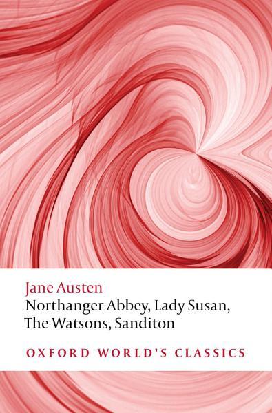 Northanger Abbey  Lady Susan  The Watsons  Sanditon