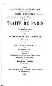 Le traité de Paris du 30 mars 1856: Les conférences de Londres de 1871. Le traité modificatif du 13 mars 1871. Traités, correspondances diplomatiques, protocoles et documents