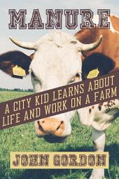Manure: A City Kid Learns About Life and Work On a Farm