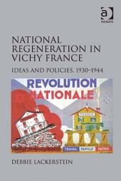 National Regeneration in Vichy France: Ideas and Policies, 1930–1944