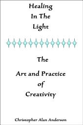 Healing in the Light and the Art and Practice of Creativity