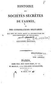 Histoire des sociétés secrètes de l'armée, et des conspirations militaires qui ont eu pour objet la destruction du gouvernement de Bonaparte