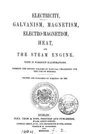 Electricity, galvanism, magnetism, electro-magnetism, heat, and the steam engine