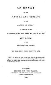 An Essay on the Nature and Objects of the Course of Study: In the Class of the Philosophy of the Human Mind and Logic, in the University of London