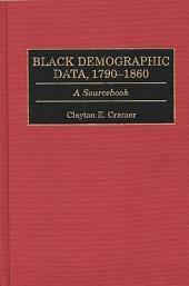 Black Demographic Data, 1790-1860: A Sourcebook