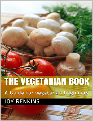 The Vegetarian Book  A Guide for Vegetarian Beginners PDF