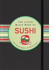 The Little Black Book of Sushi: The Essential Guide to the World of Sushi