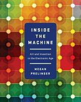 Inside the Machine  Art and Invention in the Electronic Age PDF